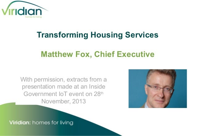 Transforming Housing Services Matthew Fox, Chief Executive With permission, extracts from a presentation made at an Inside...