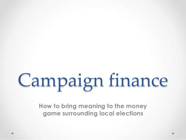 Campaign finance How to bring meaning to the money game surrounding local elections