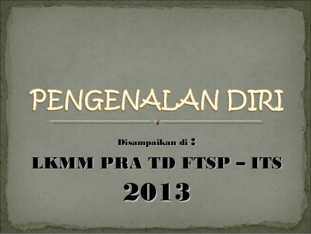 : LKMM PRA TD FTSP – ITS Disampaikan di  2013