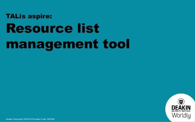 TALis aspire:  Resource list management tool  Deakin University CRICOS Provider Code: 00113B