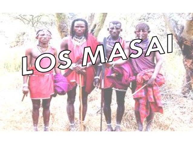 En esta presentación se estará hablando sobre la cultura Masái que es un pueblo de pastores y guerreros que se han negado ...