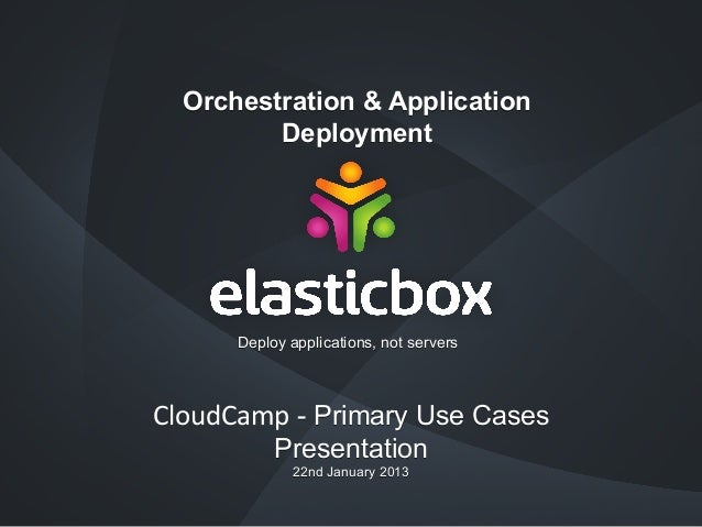 Orchestration & Application Deployment  Deploy applications, not servers  CloudCamp - Primary Use Cases Presentation 22nd ...