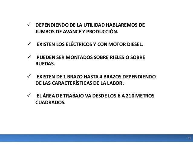  DEPENDIENDO DE LA UTILIDAD HABLAREMOS DE JUMBOS DE AVANCE Y PRODUCCIÓN.    EXISTEN LOS ELÉCTRICOS Y CON MOTOR DIESEL.  ...