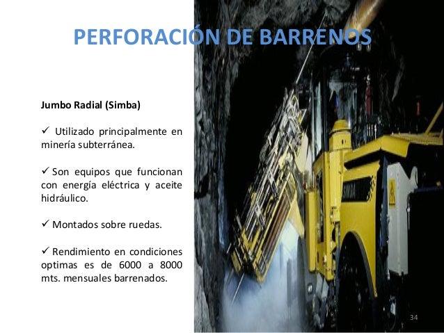 PERFORACIÓN DE BARRENOS Jumbo Radial (Simba)  Utilizado principalmente en minería subterránea.  Son equipos que funciona...