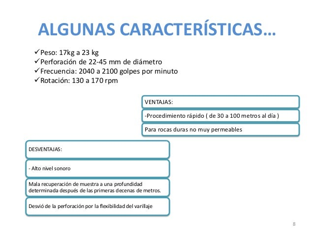 ALGUNAS CARACTERÍSTICAS… Peso: 17kg a 23 kg Perforación de 22-45 mm de diámetro Frecuencia: 2040 a 2100 golpes por minu...