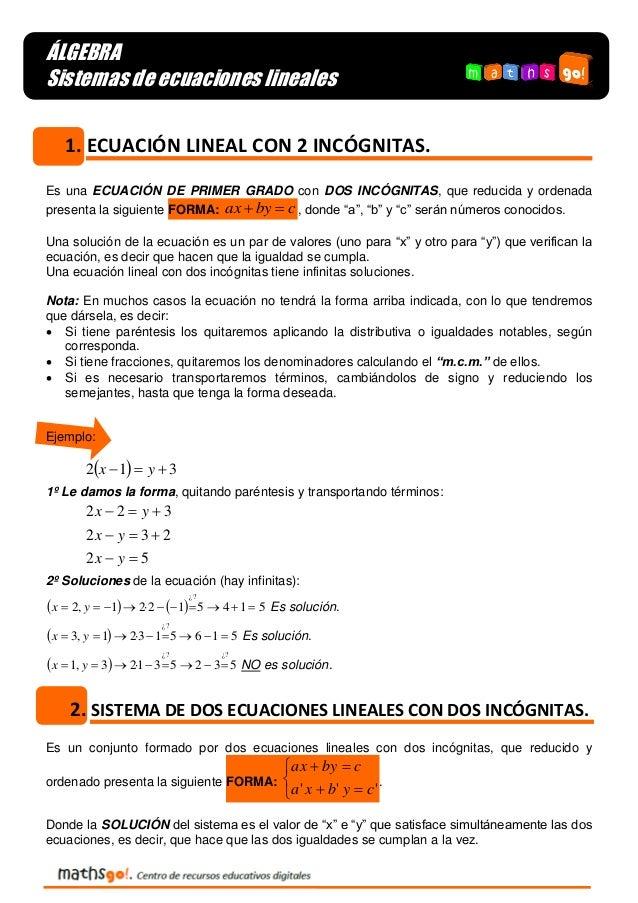 ÁLGEBRA Sistemas de ecuaciones lineales 1. ECUACIÓN LINEAL CON 2 INCÓGNITAS. Es una ECUACIÓN DE PRIMER GRADO con DOS INCÓG...