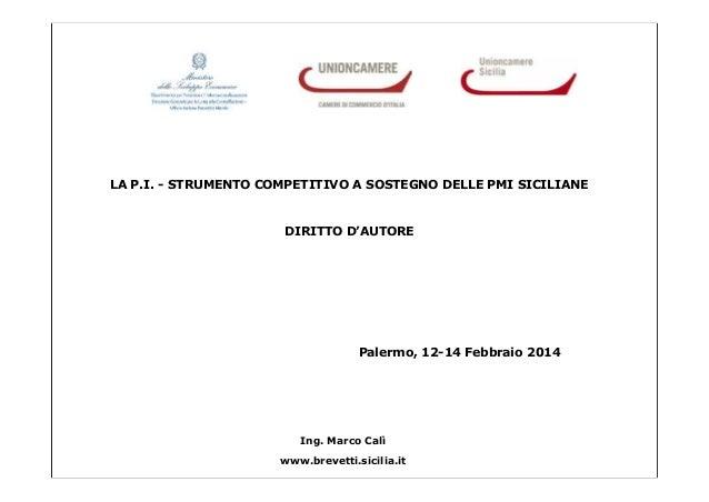 LA P.I. - STRUMENTO COMPETITIVO A SOSTEGNO DELLE PMI SICILIANE  DIRITTO D'AUTORE  Palermo, 12-14 Febbraio 2014  Ing. Marco...