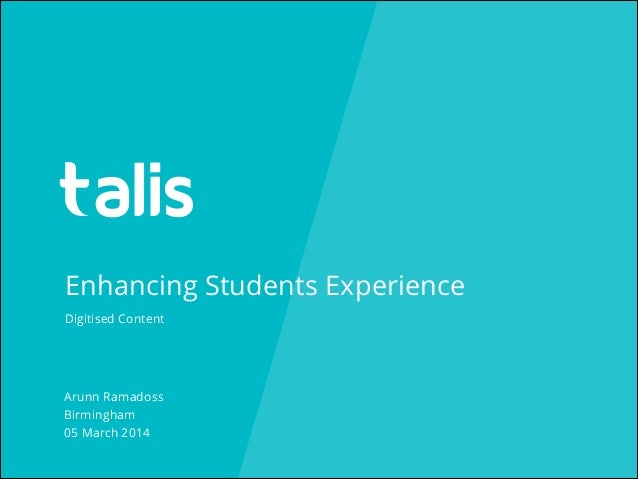 Enhancing Students Experience Digitised Content  Arunn Ramadoss Birmingham 05 March 2014