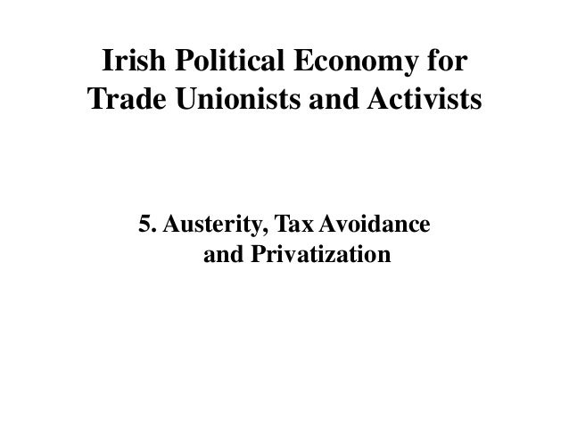 Irish Political Economy for Trade Unionists and Activists  5. Austerity, Tax Avoidance and Privatization