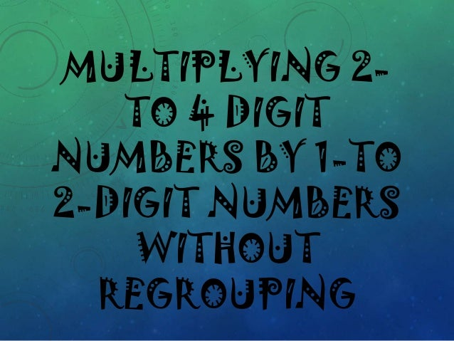 5  multiplying 2 to 4 digit numbers by 1-to 2-digit