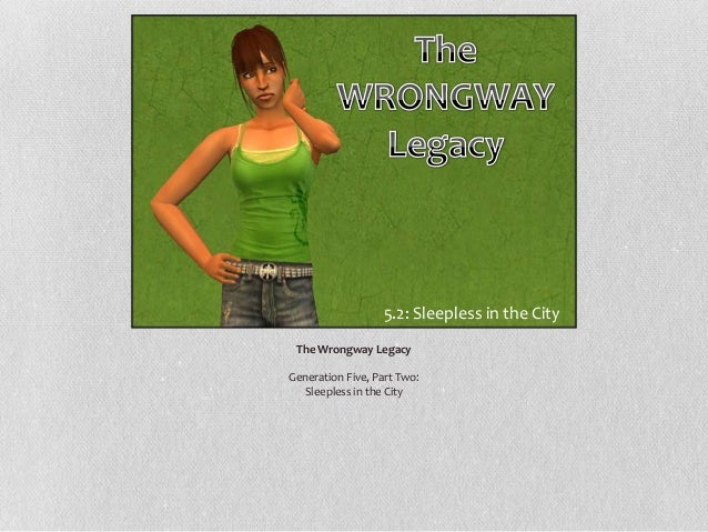 5.2: Sleepless in the City The Wrongway Legacy Generation Five, Part Two: Sleepless in the City