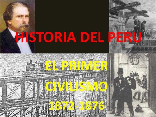 HISTORIA DEL PERU EL PRIMER CIVILISMO 1872-1876