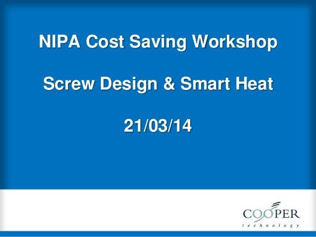 NIPA Cost Saving Workshop Screw Design & Smart Heat 21/03/14