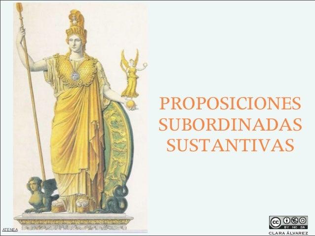 PROPOSICIONES  SUBORDINADAS  SUSTANTIVAS CLARA ÁLVAREZ ATENEA