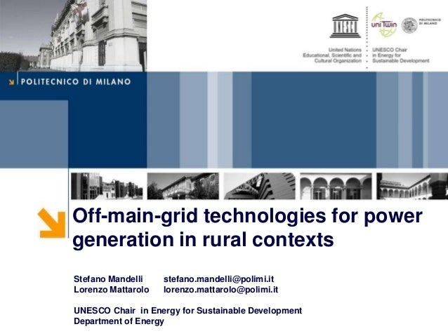 Off-main-grid technologies for power generation in rural contexts Stefano Mandelli stefano.mandelli@polimi.it Lorenzo Matt...