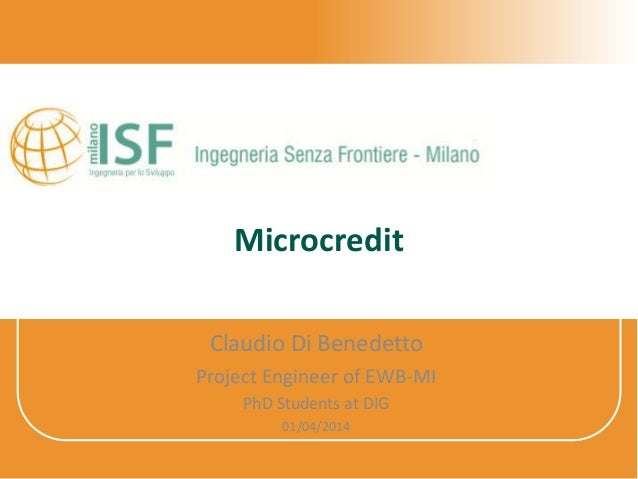 Microcredit Claudio Di Benedetto Project Engineer of EWB-MI PhD Students at DIG 01/04/2014