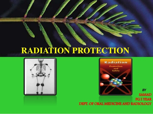 BY SAMAD PG I YEAR DEPT. OF ORAL MEDICINE AND RADIOLOGY RADIATION PROTECTION