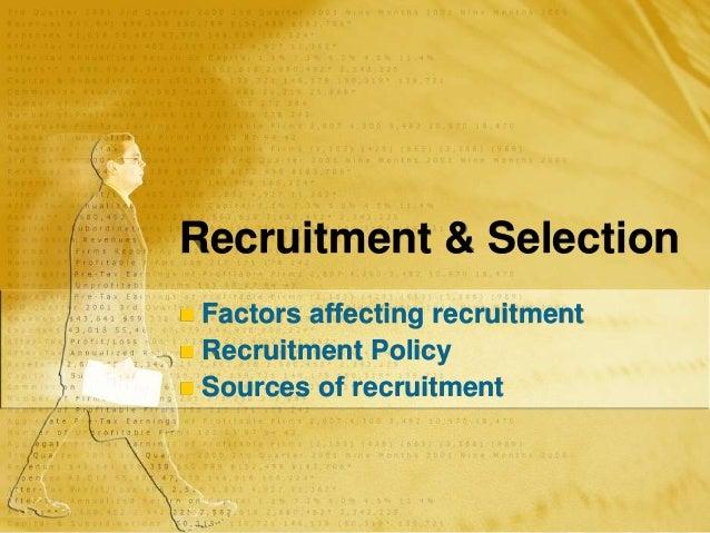 Recruitment & Selection  Factors affecting recruitment  Recruitment Policy  Sources of recruitment