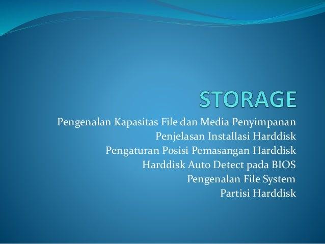 Pengenalan Kapasitas File dan Media Penyimpanan Penjelasan Installasi Harddisk Pengaturan Posisi Pemasangan Harddisk Hardd...