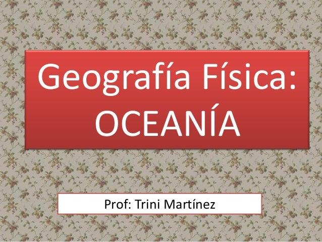 Geografía Física: OCEANÍA Prof: Trini Martínez