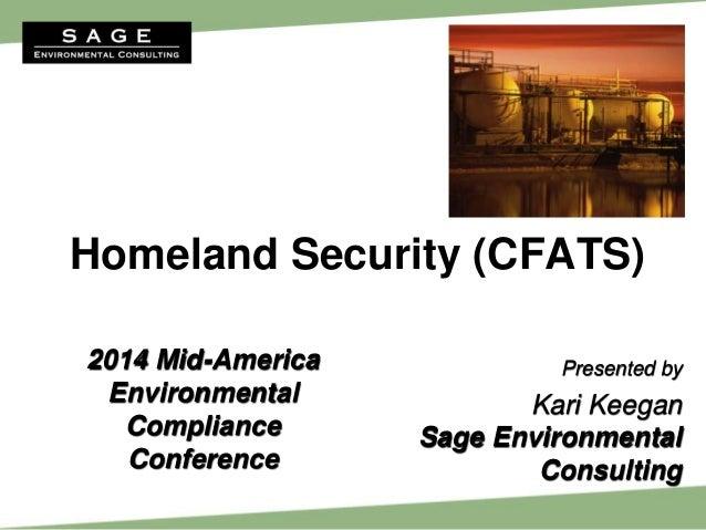 Homeland Security (CFATS) Presented by Kari Keegan Sage Environmental Consulting 2014 Mid-America Environmental Compliance...