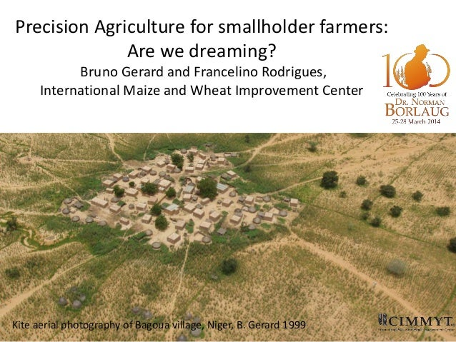 Precision Agriculture for smallholder farmers: Are we dreaming? Bruno Gerard and Francelino Rodrigues, International Maize...