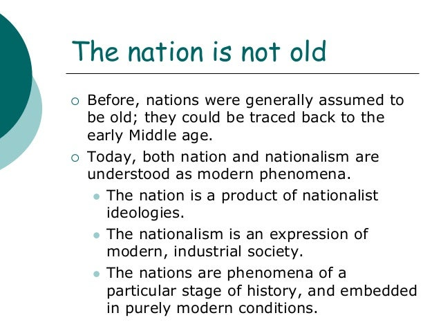 nation and nationalism - nationalism is an ideology that exalts the nation state as the ideal form of political organisation this has an overriding claim on the loyalty of its citizens, the belief that humanity is divided up into nations and that all these nations have a right to self-government and to determine their own destiny.