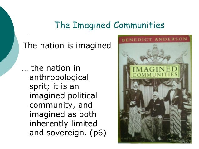 imagined communities benedict anderson essay Imagined communities study guide contains a biography of benedict anderson, literature essays, quiz questions, major themes, characters, and a full summary and analysis about imagined communities imagined communities summary.