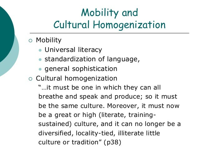 english language and cultural homogenization Cultural homogenization, polarization or hybridization these are perhaps the most important questions that can be asked when it comes to examine the effects of globalization on culture.