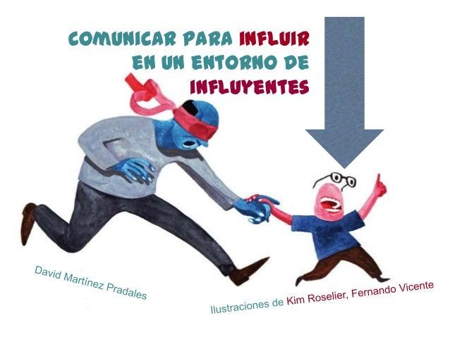 Comunicar para influir en un entorno de influyentes
