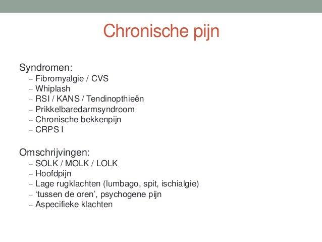 Chronische pijn Syndromen: – Fibromyalgie / CVS – Whiplash – RSI / KANS / Tendinopthieën – Prikkelbaredarmsyndroom – Chron...