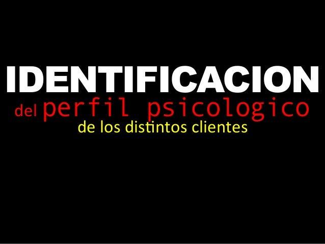 IDENTIFICACION     del  perfil psicologico    de  los  dis(ntos  clientes