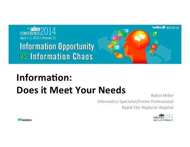 #AIIM14	   #AIIM14	    #AIIM14	    Informa(on:	    Does	   it	   Meet	   Your	   Needs	    Robin	   Miller	    Informa3cs	...