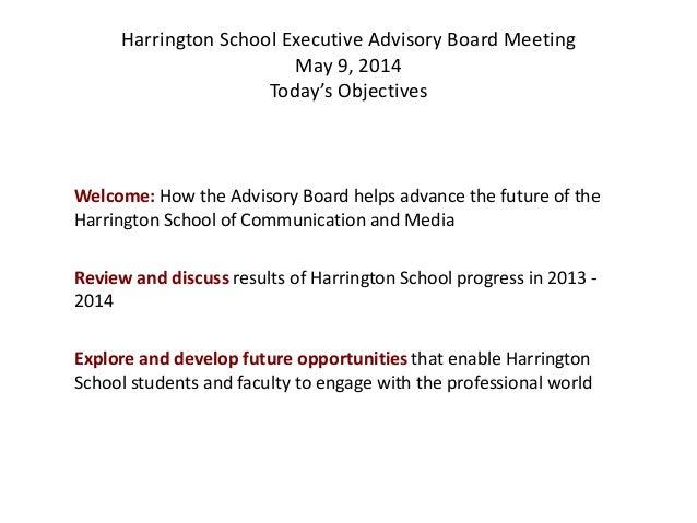 Harrington School Executive Advisory Board Meeting May 9, 2014 Today's Objectives Welcome: How the Advisory Board helps ad...