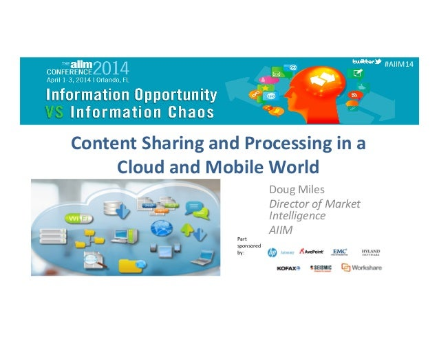 Content	   Sharing	   and	   Processing	   in	   a	    Cloud	   and	   Mobile	   World	    Doug	   Miles	    Director	   o...
