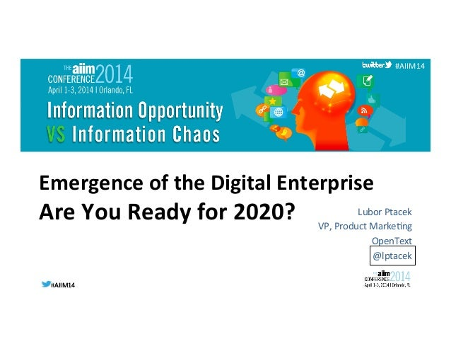#AIIM14	   #AIIM14	    #AIIM14	    Emergence	   of	   the	   Digital	   Enterprise	   	   	    Are	   You	   Ready	   for	...