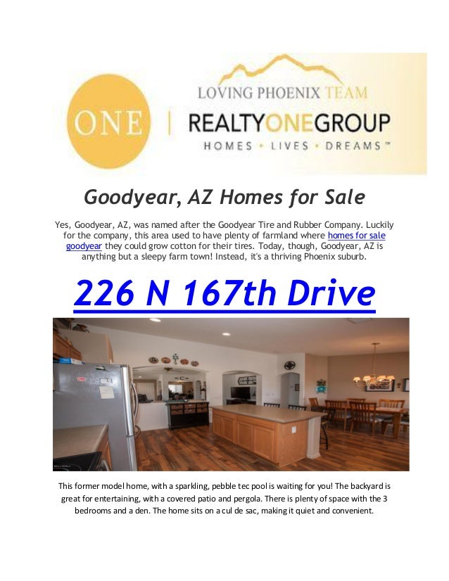 Goodyear, AZ Homes for Sale Yes, Goodyear, AZ, was named after the Goodyear Tire and Rubber Company. Luckily for the compa...