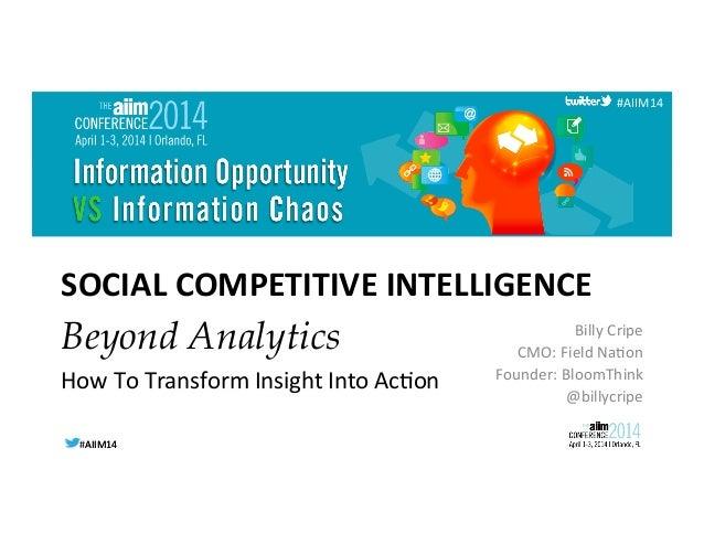 #AIIM14  #AIIM14   #AIIM14   SOCIAL  COMPETITIVE  INTELLIGENCE   Billy  Cripe   CMO:  Field  Na6on  ...