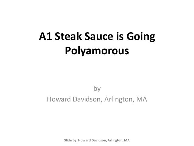 A1 Steak Sauce is Going Polyamorous by Howard Davidson, Arlington, MA Slide by: Howard Davidson, Arlington, MA