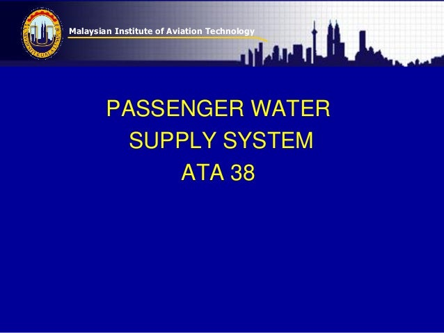 Malaysian Institute of Aviation Technology PASSENGER WATER SUPPLY SYSTEM ATA 38