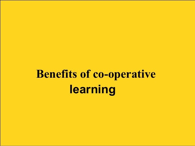 merits of cooperative education The importance of technology integrated learning is discussed as another factor for cooperative learning the study also attempts to investigate the suitability of the learning environment for cooperative achievement the review also discusses the promises of learning cooperatively and outlines its unique advantages to that.