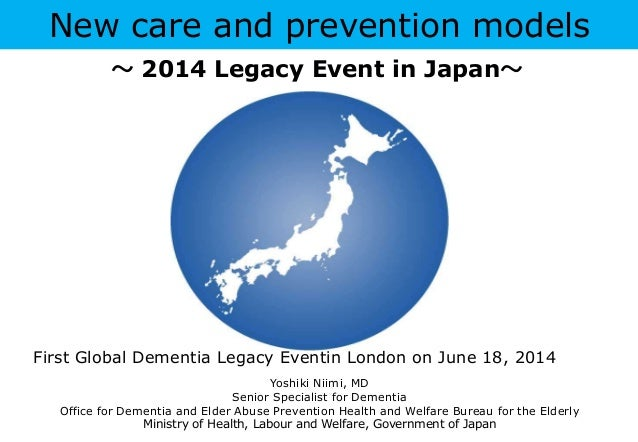 New care and prevention models Yoshiki Niimi, MD Senior Specialist for Dementia Office for Dementia and Elder Abuse Preven...