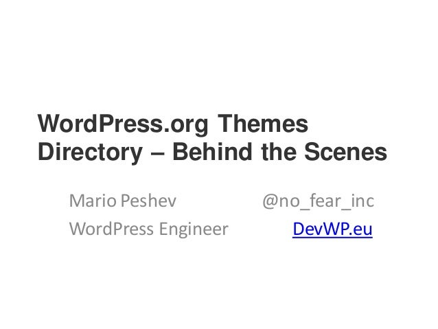 WordPress.org Themes Directory – Behind the Scenes Mario Peshev @no_fear_inc WordPress Engineer DevWP.eu