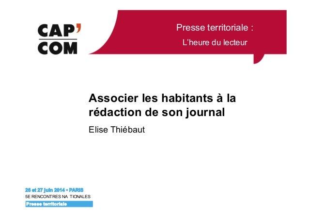 Presse territoriale : L'heure du lecteur 26 et 27 juin 2014 • PARIS 5E RENCONTRES NA TIONALES Presse territoriale Associer...