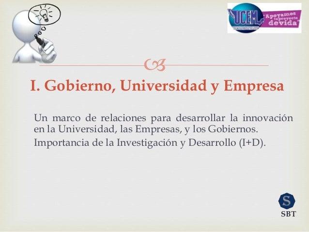  Un marco de relaciones para desarrollar la innovación en la Universidad, las Empresas, y los Gobiernos. Importancia de l...