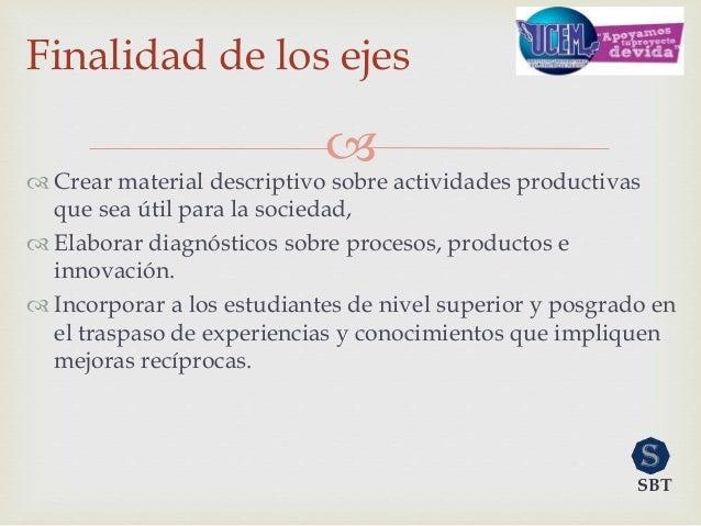   Crear material descriptivo sobre actividades productivas que sea útil para la sociedad,  Elaborar diagnósticos sobre ...