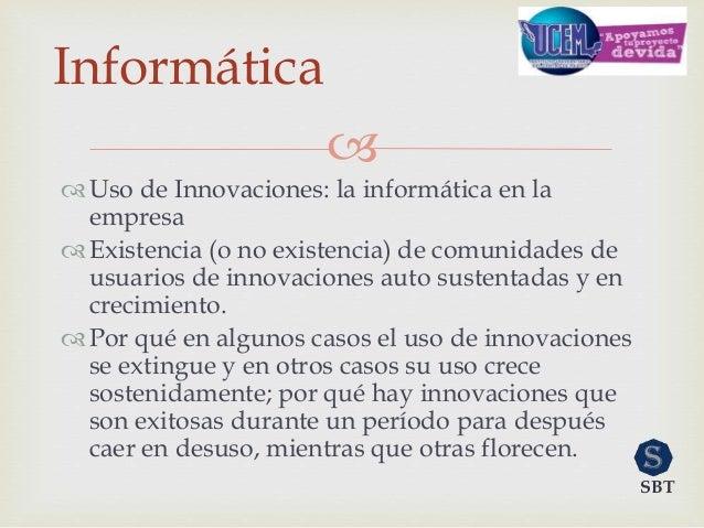  Uso de Innovaciones: la informática en la empresa Existencia (o no existencia) de comunidades de usuarios de innovacio...