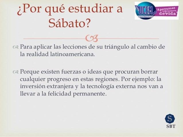  Para aplicar las lecciones de su triángulo al cambio de la realidad latinoamericana.  Porque existen fuerzas o ideas q...