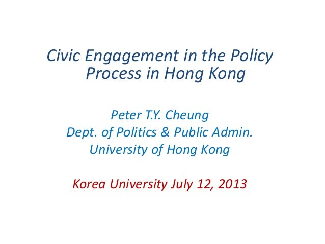 Civic Engagement in the Policy Process in Hong Kong Peter T.Y. Cheung Dept. of Politics & Public Admin. University of Hong...