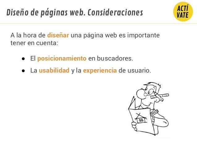 A la hora de diseñar una página web es importante tener en cuenta: ● El posicionamiento en buscadores. ● La usabilidad y l...